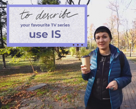 On the go with Katya Yarema: to describe your favourite TV series use IS