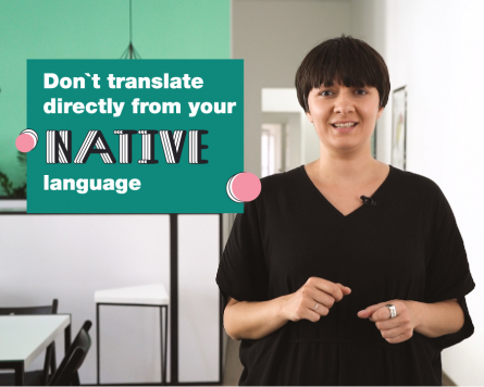 On the go with Katya Yarema: don`t translate directly from your native language.